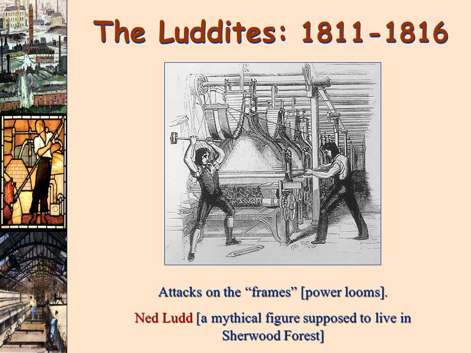 The Luddites: 1811-1816 Attacks on the frames [power looms].
